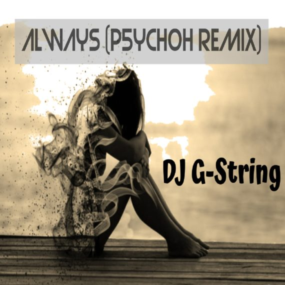 LISTEN! Always (PSYCHOH Remix) – DJ G-String